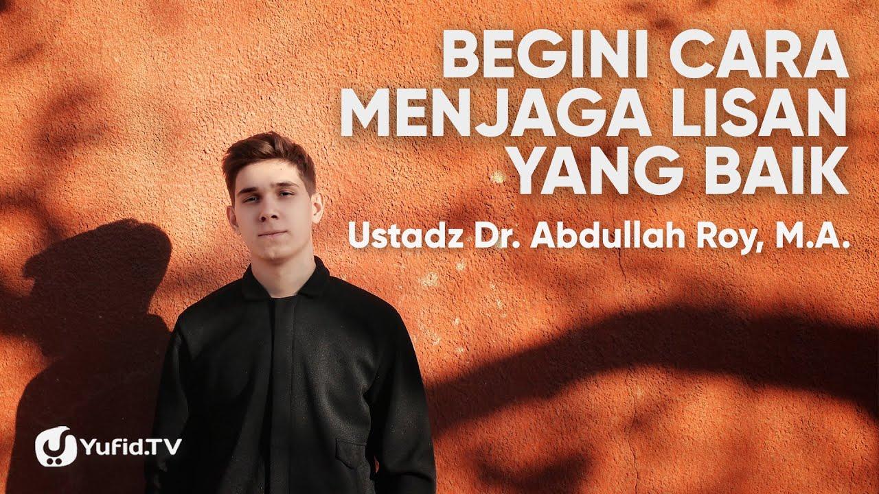 Akhlak dalam Islam: Cara Menjaga Lisan agar TIDAK Menyakiti Orang Lain - Ustadz Abdullah Roy