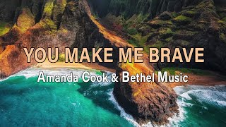 You Make Me Brave - Amanda Cook and Bethel Music - with Lyrics