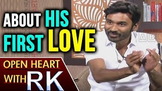 Actor Dhanush About His first Love | Open Heart With RK | ABN Telugu