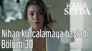 Kara Sevda 30. Bölüm - Nihan Kurcalamaya Başladı