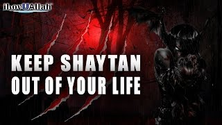 Keep Shaytan Out Of Your Life | *Must Watch*