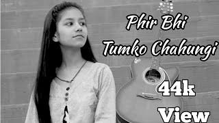 Phir Bhi Tumko Chahungi | Female cover | Half Girlfriend | Damini Mishra
