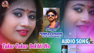 टुकुर टुकुर | Tukur Tukur Dekhti Ho | New Nagpuri Audio Song 2018 |  Singer Pankaj Oraon