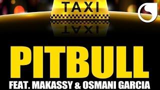 Pitbull Ft. Makassy & Osmani Garcia - El Taxi (Steed Watt Mix)