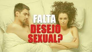 Falta De Desejo Sexual? Entenda O Porque E Como Combater.