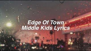 Edge Of Town    Middle Kids Lyrics