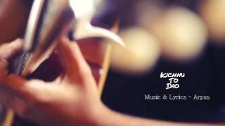Kichhu To Dao - Arpan - Tumi amy dakle keno Album ( Official Audio) | 2016