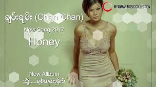 Honey  ( Chan Chan ) Myanmar New Song 2017