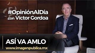 Así va AMLO - Víctor Gordoa Gil - Colegio de Imagen Pública