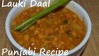 Lauki Wali Daal. Gheeya Daal Punjabi Recipe of Bottle Gourd by Chawlas-Kitchen.com