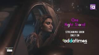 Addatimes Originals...ONE NIGHT STAND SONG TRAILER...Addatimes.com