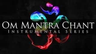 Instrumental - Om Mantra Chant (Peaceful, Calm & Meditative)