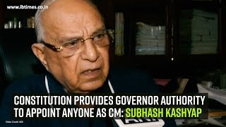 Constitution provides Governor authority to appoint anyone CM Subhash Kashyap