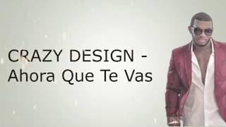 CRAZY DESIGN - Ahora Que Te Vas ( Lyrics )