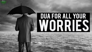 Dua For All Your Worries!