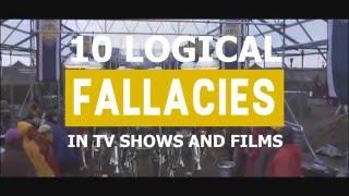 10 LOGICAL FALLACIES IN TV & FILMS