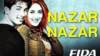 Nazar Nazar - Fida | Shahid Kapoor & Kareena Kapoor | Udit Narayan & Sapna Mukherjee | Anu Malik