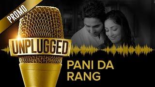 Pani Da Rang UNPLUGGED Promo by Ayushmann Khurrana