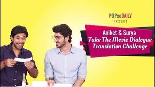 Aniket & Surya Take The Movie Dialogue Translation Challenge - POPxo