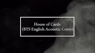 House of Cards (BTS English Acoustic Cover)