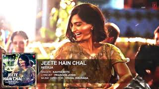 'Jeete Hain Chal'  FULL SONG Audio   NEERJA   Sonam Kapoor, Prasoon Joshi   T Series