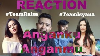 Raisa & Isyana Sarasvati - Anganku Anganmu  [REACTION]