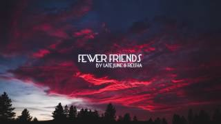 Late June - Fewer Friends ft. Reisha