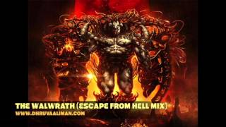 The Walwrath (Escape From Hell Mix) ~ Dhruva Aliman