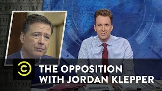 At War with James Comey - The Opposition w/ Jordan Klepper