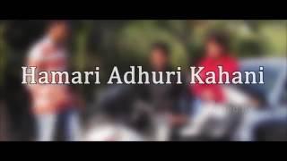 Hamari adhuri kahani song