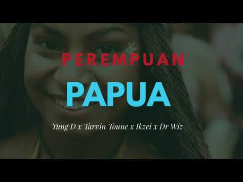 Perempuan Papua - Yung D x Tarvin Toune x Ikzei x Dr Wiz