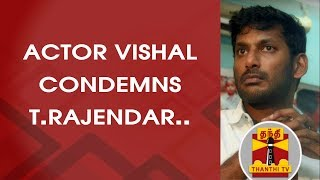 Actor Vishal Condemns the comments made by T.Rajendar on Actress Dhansika | Thanthi TV