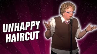 Unhappy Haircut (Stand Up Comedy)