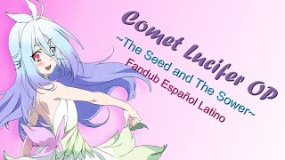 Comet Lucifer OP - The Seed and the Sower  - Fandub español