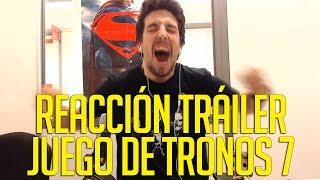 REACCIÓN AL BRUTAL TRÁILER DE 'JUEGO DE TRONOS' (TEMPORADA 7)
