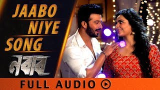 Jabo Niye (যাবো নিয়ে) | Audio Song | Nabab  (নবাব) | Shakib Khan | Subhashree | Bengali Songs 2017