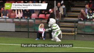 Sgorio - Seintiau Newydd v Videoton FC: yn fyw/live 14.7.15 am/at 6.45. Subtitles available