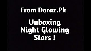 Unboxing Of Night Glowing Stars From [Daraz.pk] !