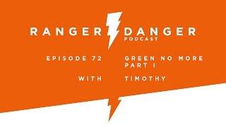 Ranger Danger 72: Green No More, Part 1