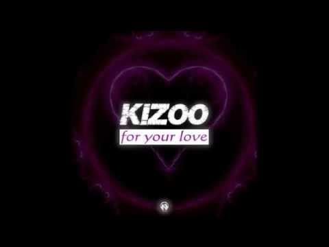 Kizoo - For Your Love (Original Mix)