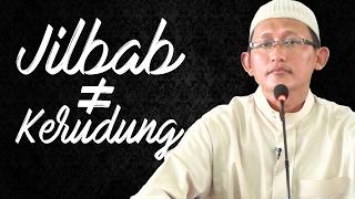 Video Singkat: Jilbab Tidak Sama Dengan Kerudung - Ustadz Abu Yahya Badru Salam, Lc