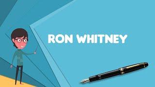 What is Ron Whitney? Explain Ron Whitney, Define Ron Whitney, Meaning of Ron Whitney
