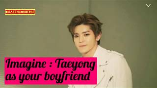 Imagine : How it's like to date NCT TAEYONG