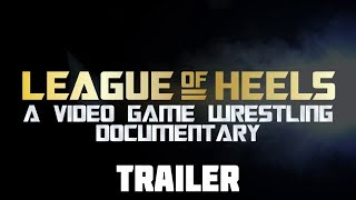 League of Heels: A Video Game Wrestling Documentary Trailer
