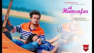 OH HUMSAFAR (Full Song) a cute love story || NEHA KAKKAR new latest song || T-serise
