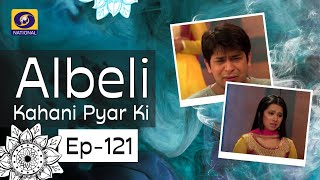 Albeli... Kahani Pyar Ki - Ep #121