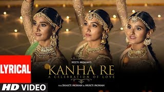 Lyrical Video Kanha Re Song  Neeti Mohan  Shakti Mohan  Mukti Mohan  Latest Song 2018 uploaded on 8 day(s) ago 121375 views