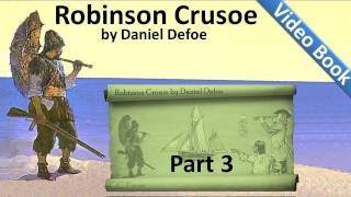 Part 3 - The Life and Adventures of Robinson Crusoe Audiobook by Daniel Defoe (Chs 09-12)