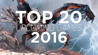 TOP 20 UPCOMING GAMES 2016 | HD