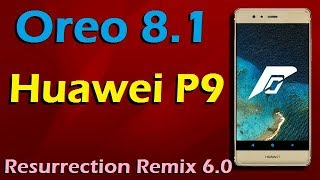 Stable Oreo 8.1 For Huawei P9 (Resurrection Remix v6.0) Official Update and Review